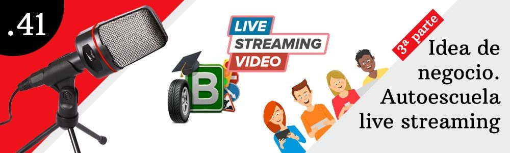 41. Idea de negocio. Autoescuela live streaming. 3ª parte